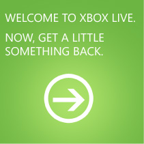 Welcome to Xbox LIVE. Now, get a little something back.