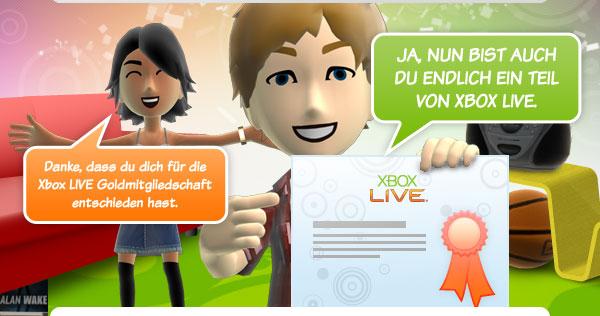 Danke, dass du dich für die Xbox LIVE Goldmitgliedschaft entschieden hast. | Ja, nun bist auch du endlich ein Teil von Xbox LIVE.