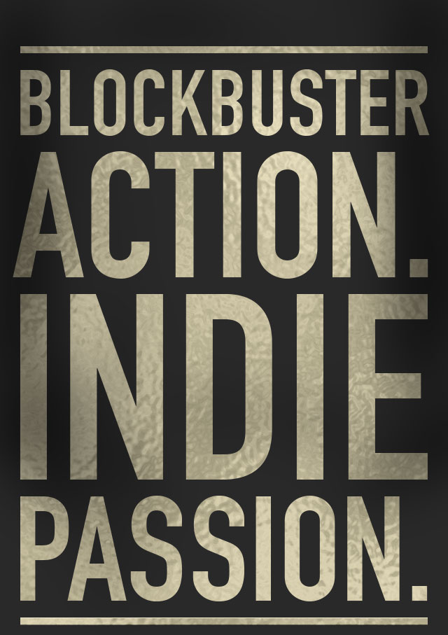 Blockbuster action. Indie passion.